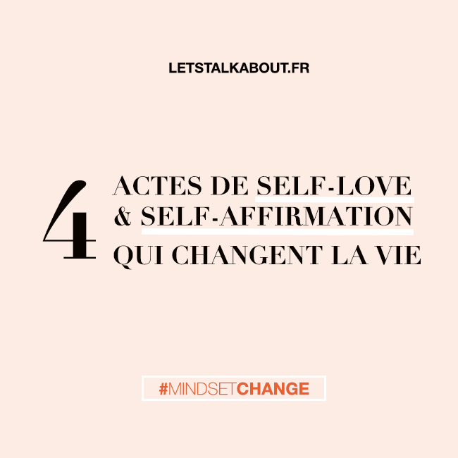 4-actes-de-self-love-et-self-affirmation-qui-changent-la-vie, letstalkabout.fr
